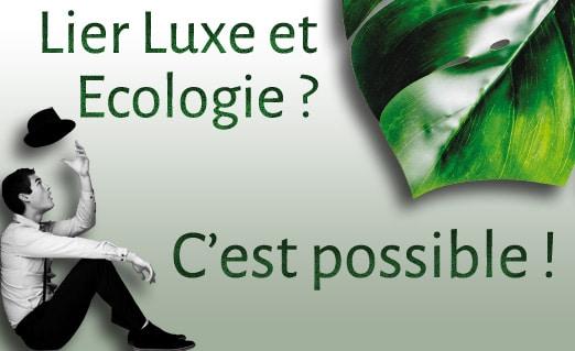 Lier luxe et écologie, c'est possible !